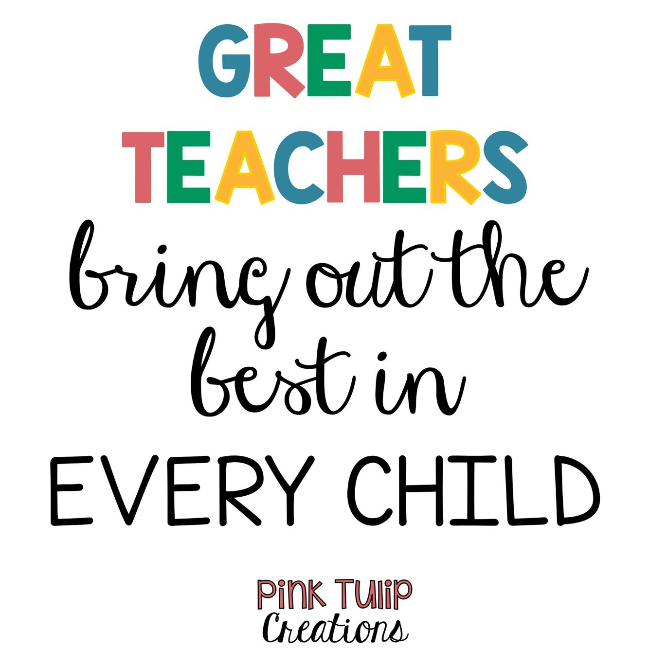 Great Teachers Bring Out The Best In Every Child Teaching Quotes