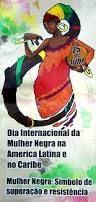 Resultado de imagem para 25 de julho dia da mulher negra e caribenha