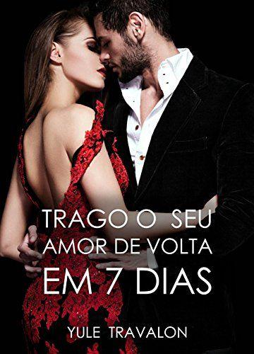 Amazon.com.br eBooks Kindle: Trago o Seu Amor de Volta em 7 Dias, Yule Travalon