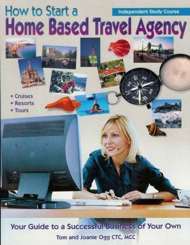 How to Start a Home Based Travel Agency Independent Study Course by Tom Ogg and Joanie Ogg. $39.95. Publisher: Tom Ogg & Associates (April 1, 2009). Publication: April 1, 2009