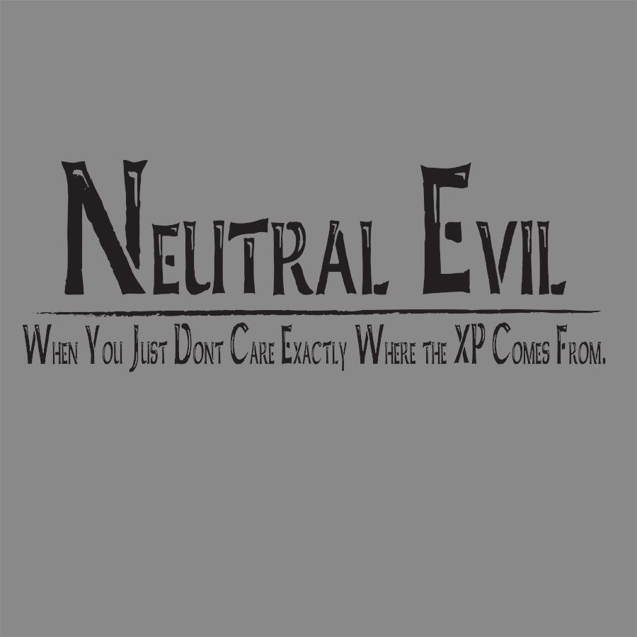 Alignment Ne Where The Xp Comes From Dnd Funny Evil Funny Games