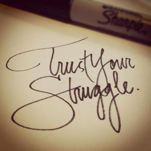 trust your struggle.