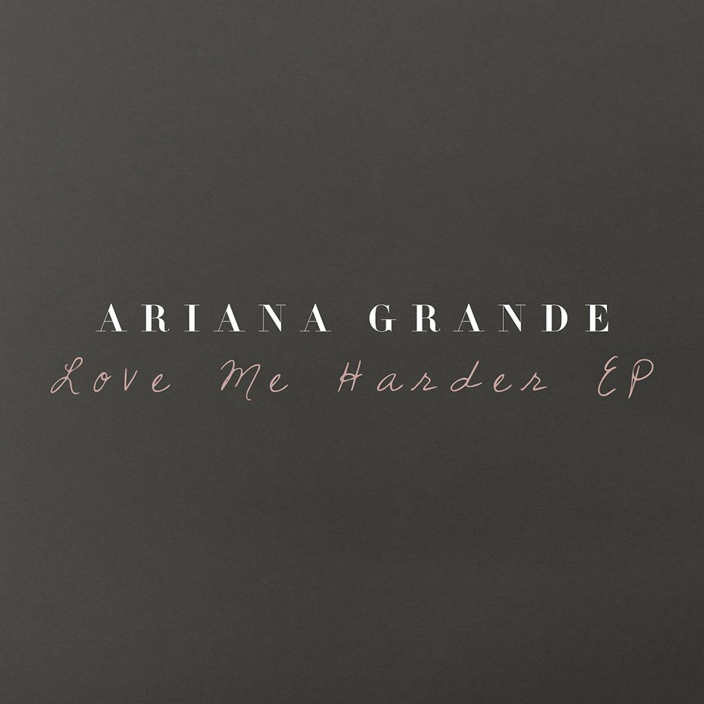 Ariana Grande Love Me Harder Ep 2014 With Images