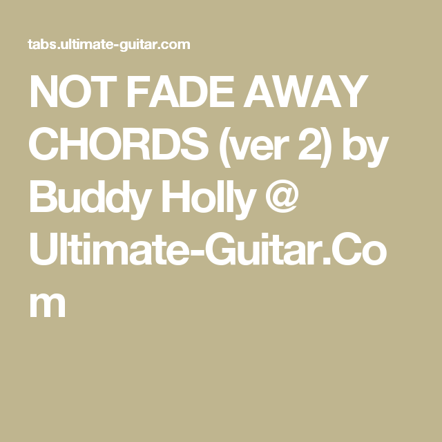 NOT FADE AWAY CHORDS (ver 2) by Buddy Holly This can be played on ...