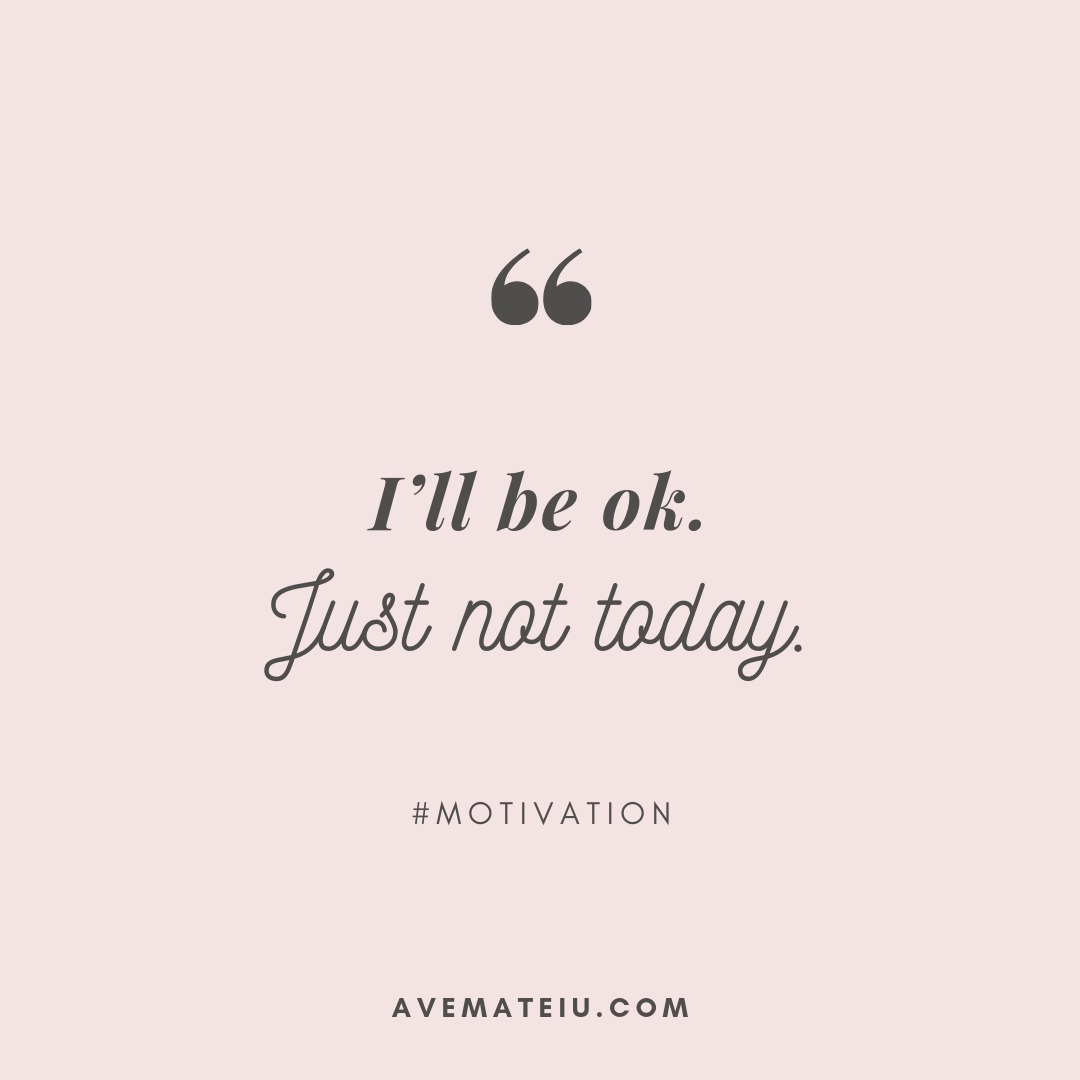 I Ll Be Ok Just Not Today Quote 301 Ave Mateiu Bad Day Quotes Positive Quotes It Will Be Ok Quotes