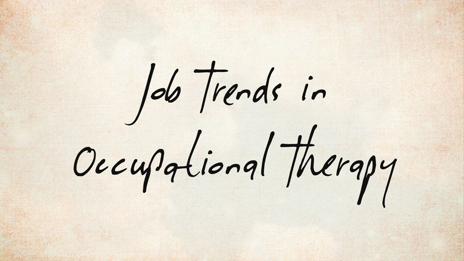 Nov 12 Job Trends in OT What OT Students Should Know - occupational therapist job description