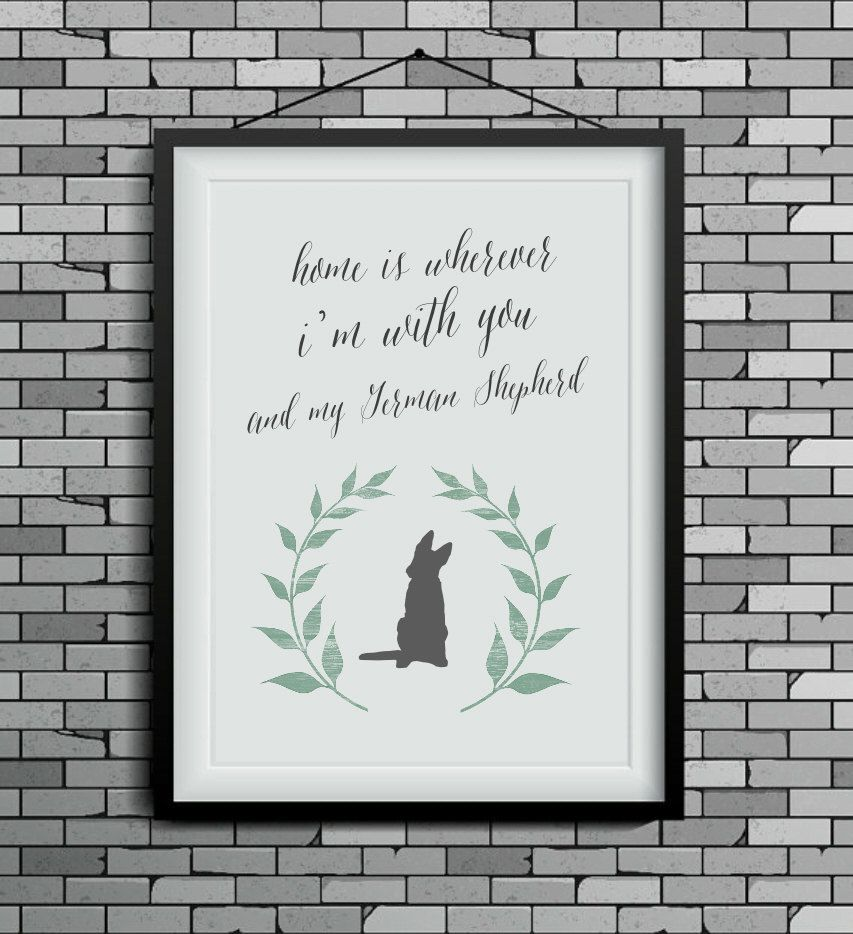 Home is wherever I\'m with you and my German Shepherd art print ...