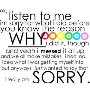 Ok Listen To Me I M Sorry For What I Did Before You Know The Reason Why I Did It Though And Sorry Quotes For Friend Messed Up Quotes Sorry Best Friend