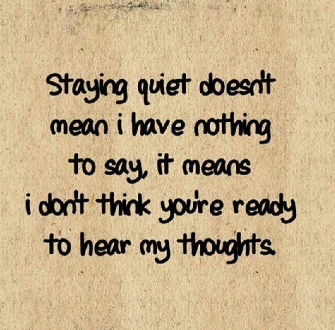 My quietness saved your life