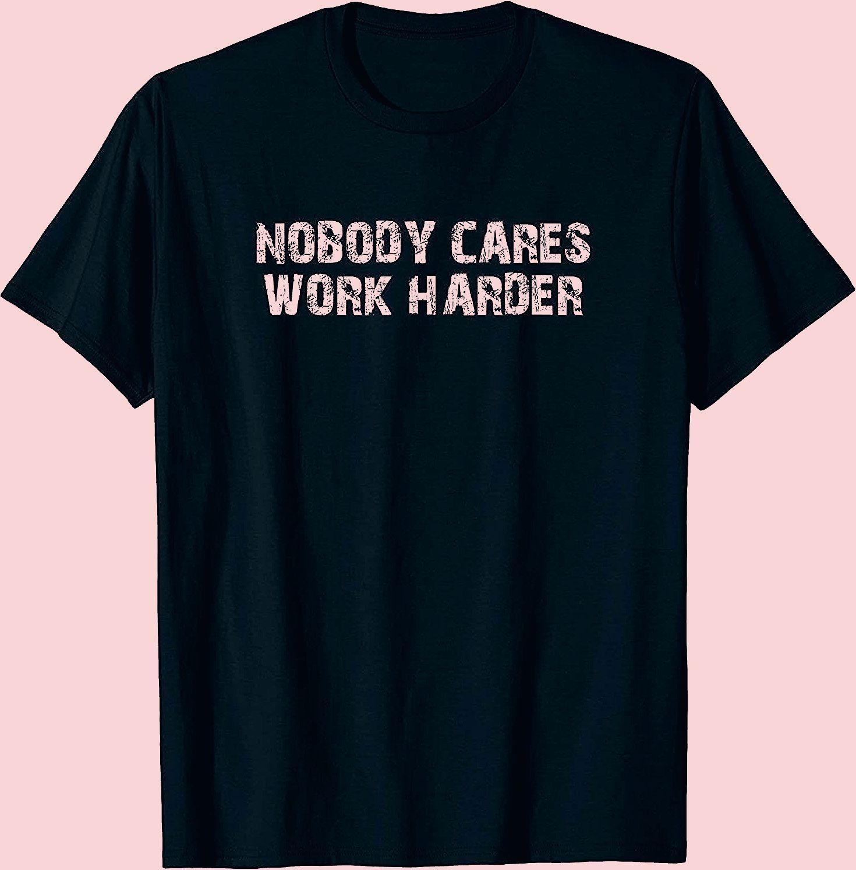 Photo of Nobody Cares Work Harder Motivational T-Shirt