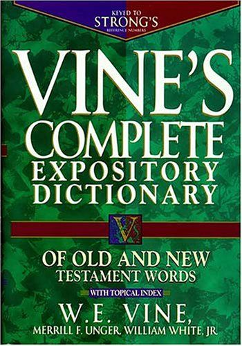Bestseller Books Online Vine S Complete Expository Dictionary Of Old And New Testament Words W E Vine 19 96 Old And New Testament Word Study New Testament