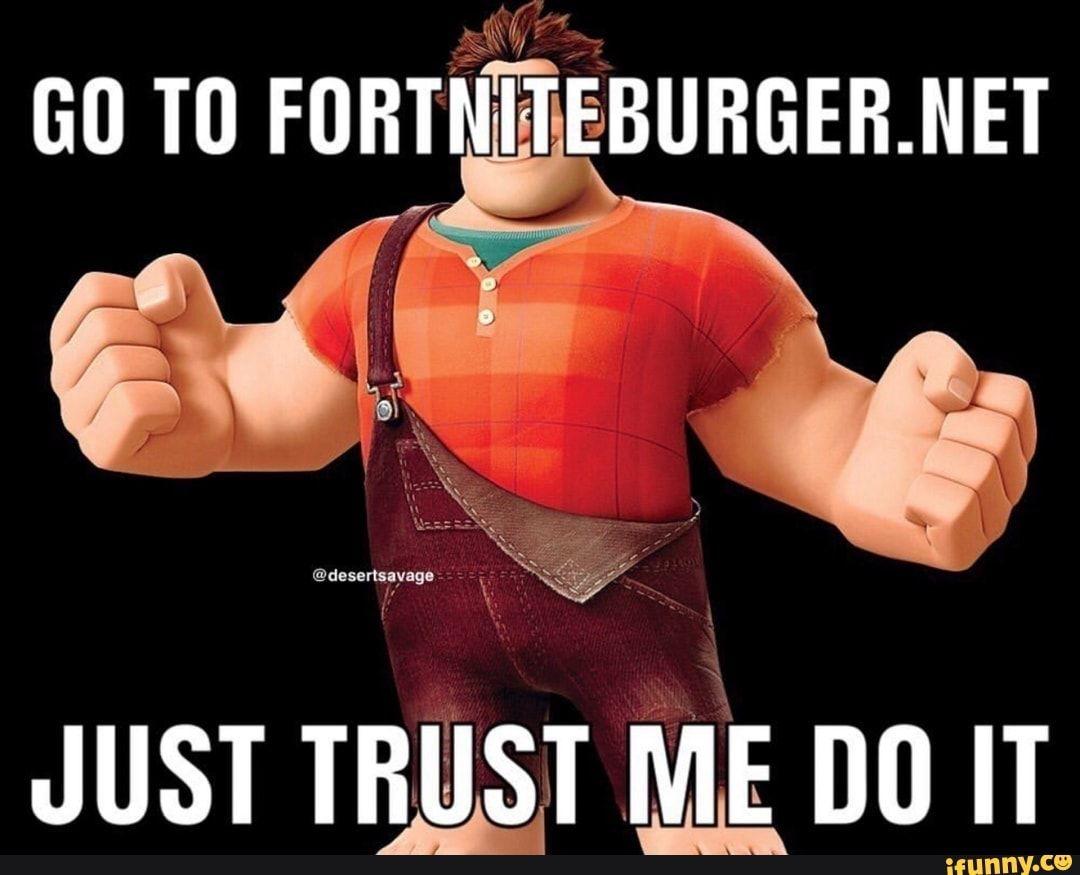 Km Go T0 Furtniteburger Net Just Trust Me Do It Ifunny