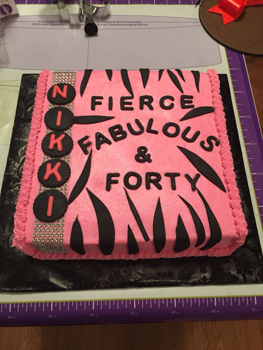 Fierce Fabulous And Forty Cake With Images 40th Birthday Cakes