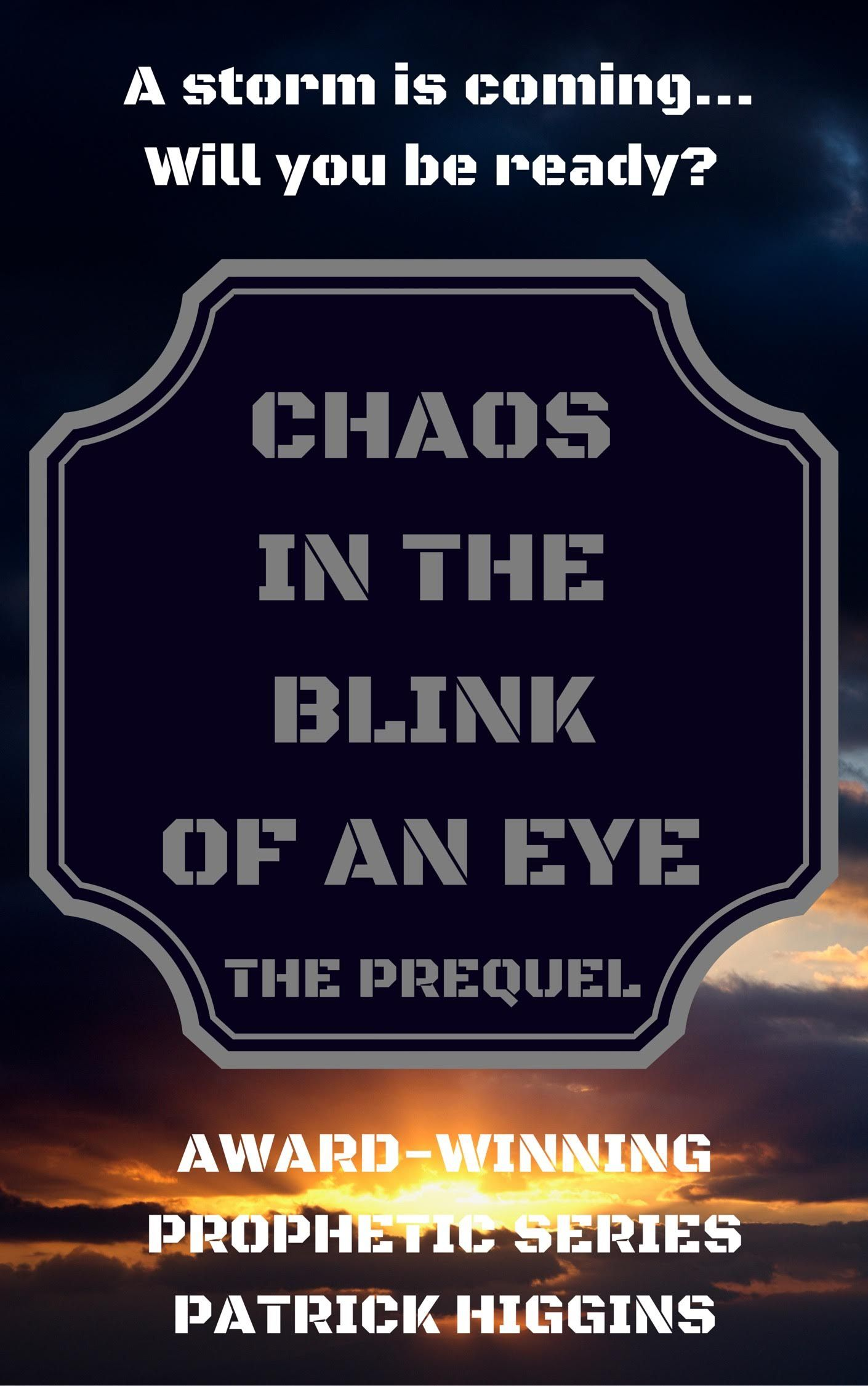 Chaos In The Blink Of An Eye by Patrick Higgins. A storm is coming...Will you be ready?. $0.99 http://www.ebooksoda.com/ebook-deals/chaos-in-the-blink-of-an-eye-by-patrick-higgins