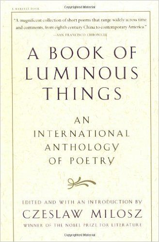 A Book Of Luminous Things An International Anthology Of Poetry Czeslaw Milosz 0731360933430 Amazon Com Books Books Poetry Short Poems