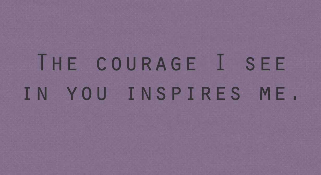 Inspirational Quotes For People With Depression: Courage Always Inspires. #peersupport #depression