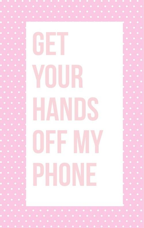 Get Your Hands Off My Phone Dont Touch My Phone Wallpapers Cute Wallpaper For Phone Funny Phone Wallpaper