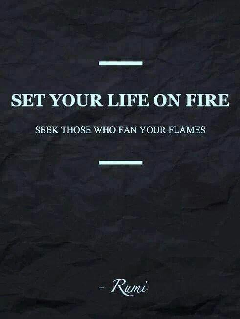 Seek those who fan your flames