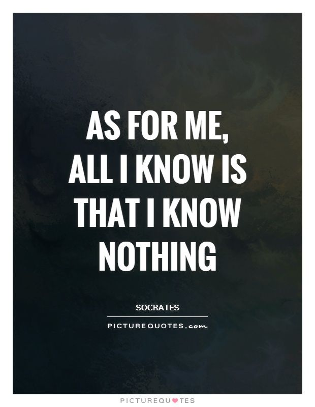 As For Me All I Know Is That I Know Nothing Picture Quotes Wise Stunning Quotes About Art And Life