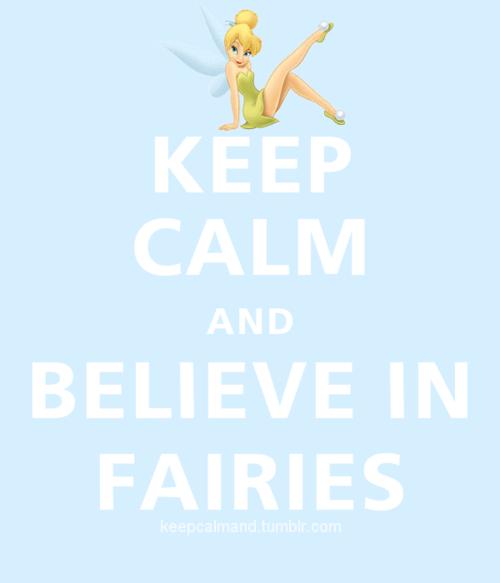 Keep Calm and believe in Fairies. #keep_calm