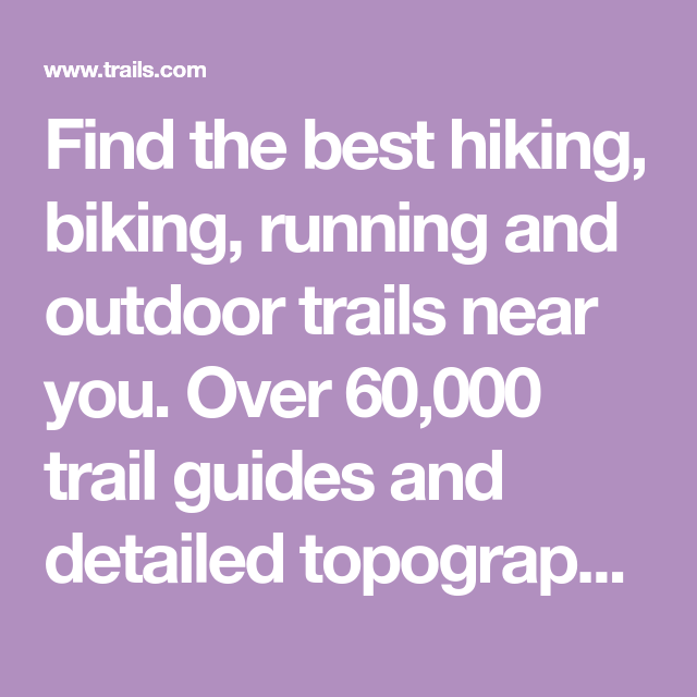 Find The Best Hiking Biking Running And Outdoor Trails Near You