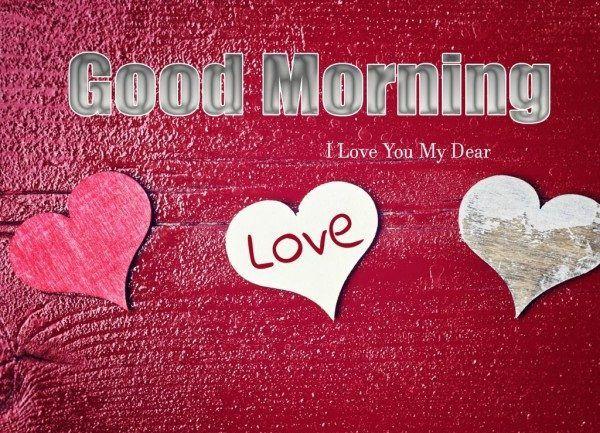 Good Morning I Love You My Dear Lyndee Jo Pinterest Morning