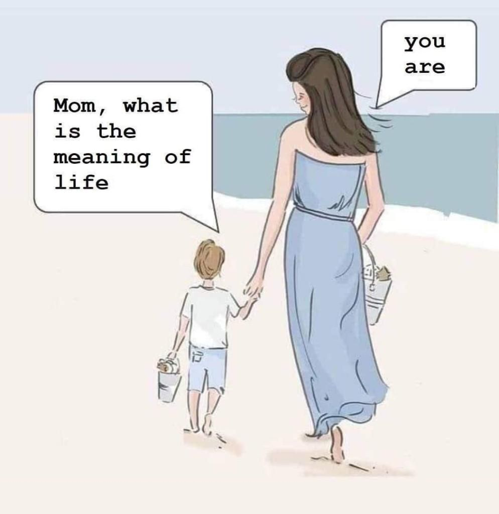 You Are Mum Memes Meaning Of Life Quotes About Motherhood