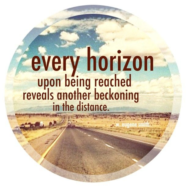 """Travel Mantra: """"Every Horizon Upon Being Reached Reveals Another"""