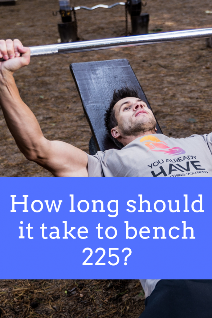 How Long Does It Take To Bench 225 Is It Impressive Trusty Spotter Bench Press Workout Bench Press Weights Bench Press