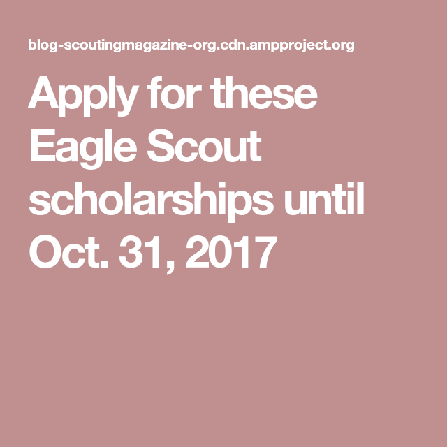 Apply for these Eagle Scout scholarships until Oct. 31