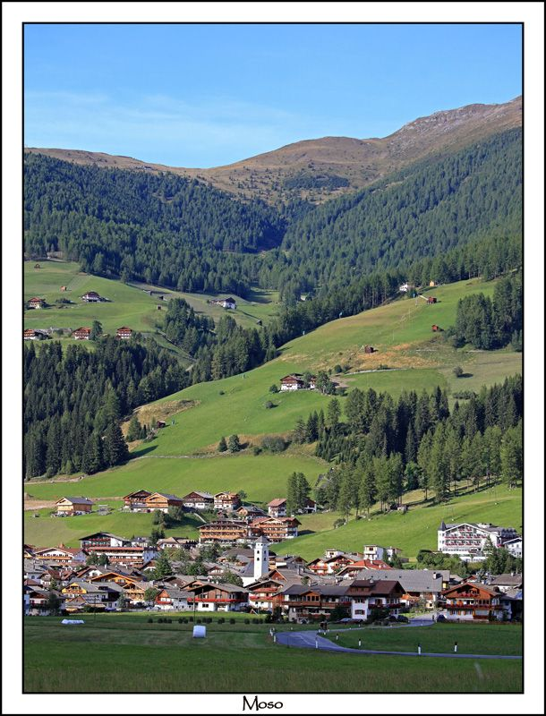 Moso is a little village in the Italian region of Trentino Alto Adige.  Italy