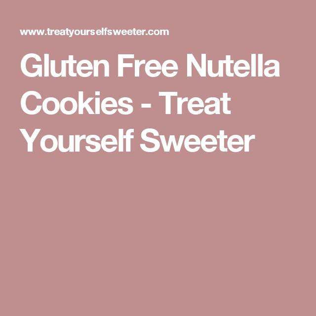 Gluten Free Nutella Cookies - Treat Yourself Sweeter