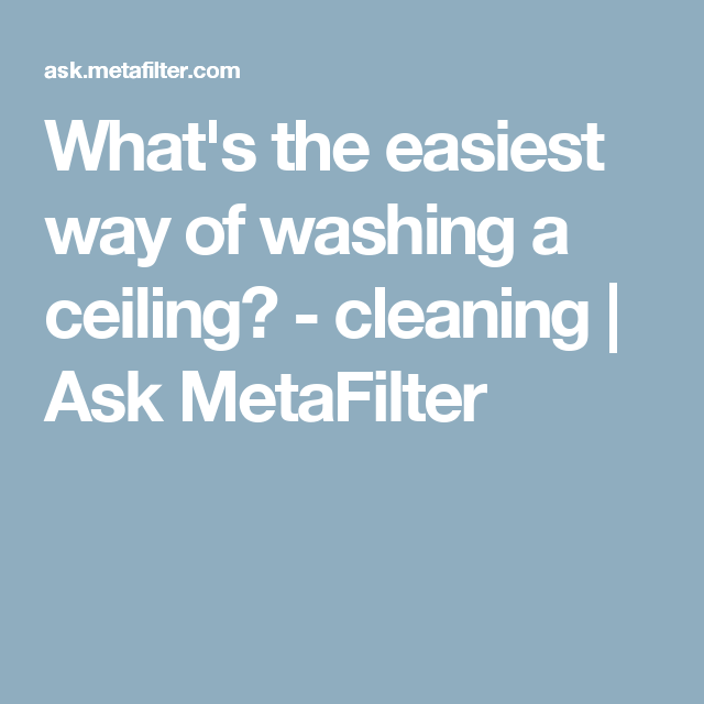 what s the easiest way of washing a ceiling cleaning ask rh pinterest com