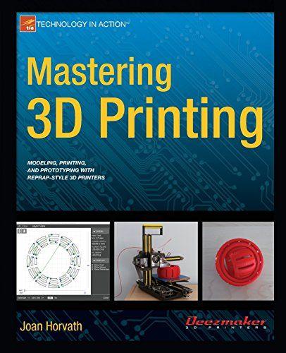 Mastering 3d Printing Technology In Action Joan Horvath 9781484200261 Amazon Com Books Desarrollo De Productos Impresion 3d Libros