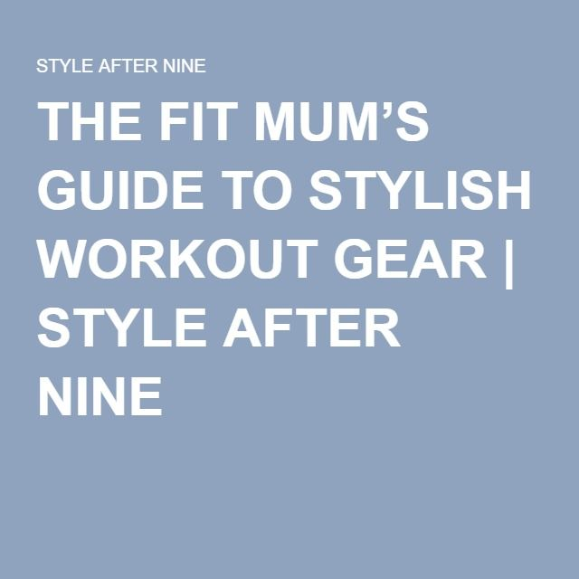 THE FIT MUM'S GUIDE TO STYLISH WORKOUT GEAR | STYLE AFTER NINE