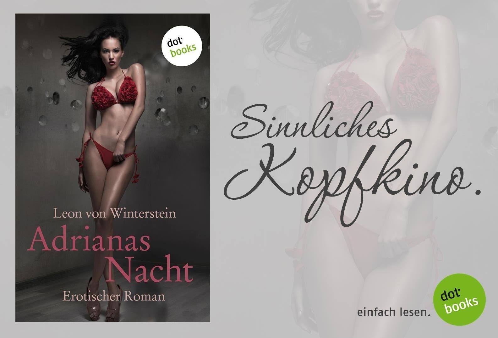 Ein erotischer Roman voller Zärtlichkeit und Liebe - erfahre hier mehr über ADRIANAS NACHT von Leon v. Winterstein: http://www.dotbooks.de/e-book/230513/adrianas-nacht