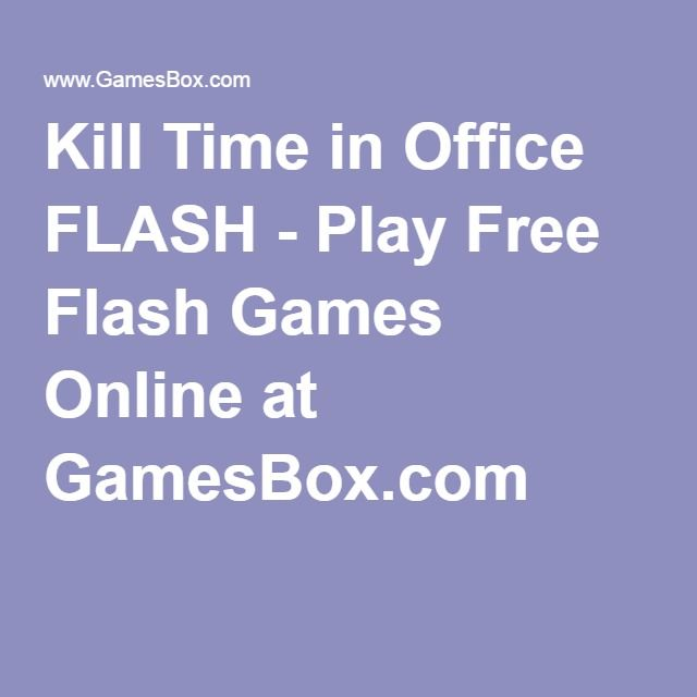 Kill Time In Office Flash Play Free Flash Games Online At Gamesbox