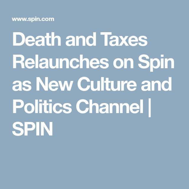 Death and Taxes Relaunches on Spin as New Culture and Politics Channel   SPIN