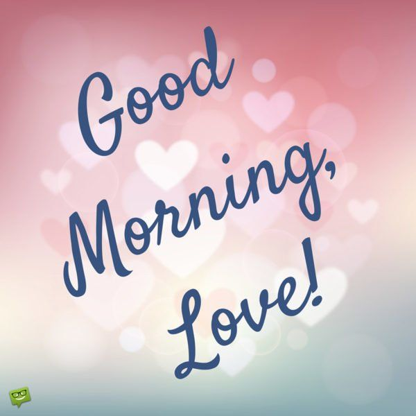 Good Morning Love One : Sweet and romantic good morning messages images