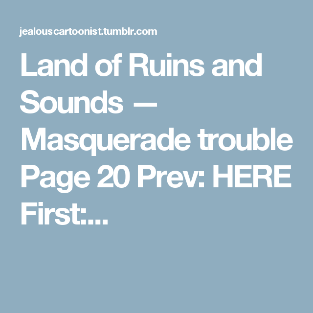 Land of Ruins and Sounds — Masquerade trouble Page 20 Prev:HERE First:...