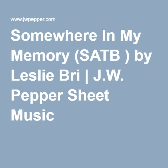 Somewhere In My Memory (SATB ) by Leslie Bri | J W  Pepper