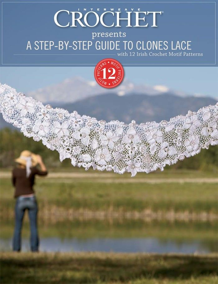 A Step-by-Step Guide to Clones Lace, with 12 Irish Crochet Motifs Patterns eBook