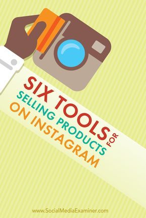 6 Tools for Selling Products on Instagram Instagram
