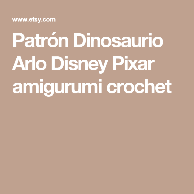Pattern Arlo, Disney Pixar\'s The Good Dinosaur, Amigurumi Crochet ...