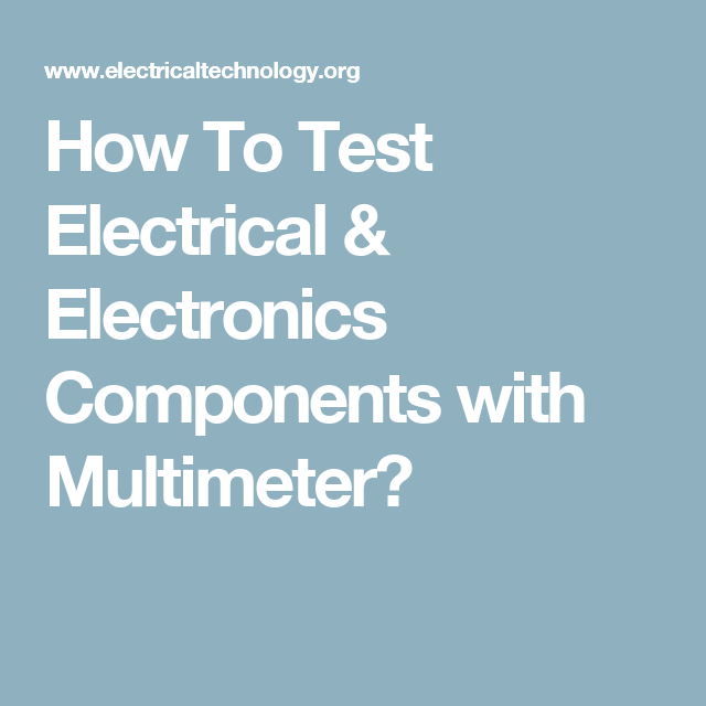 How To Test Electrical & Electronics Components with Multimeter ...