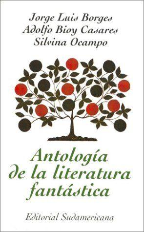 Jorge Luis Borges Adolfo Bioy Casares Y Silvina Ocampo Antología De La Literatura Fantástica Jorge Luis Borges Literatura Fantastica Borges