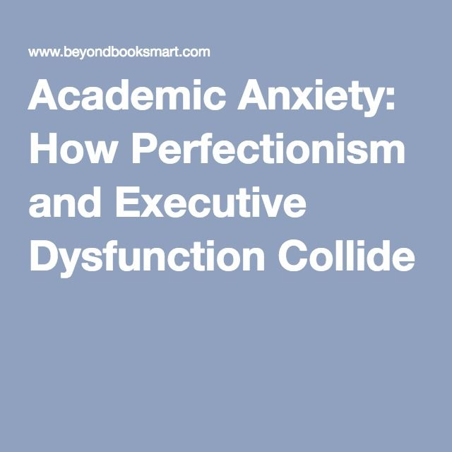 Academic Anxiety: How Perfectionism and Executive Dysfunction Collide