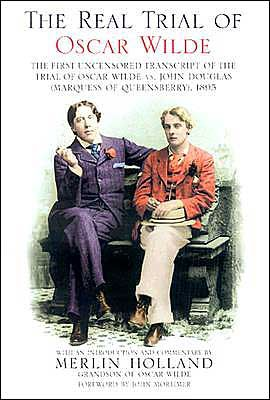 Merlin Holland - The real trial of Oscar Wilde - HarperCollins Publishers - 2003