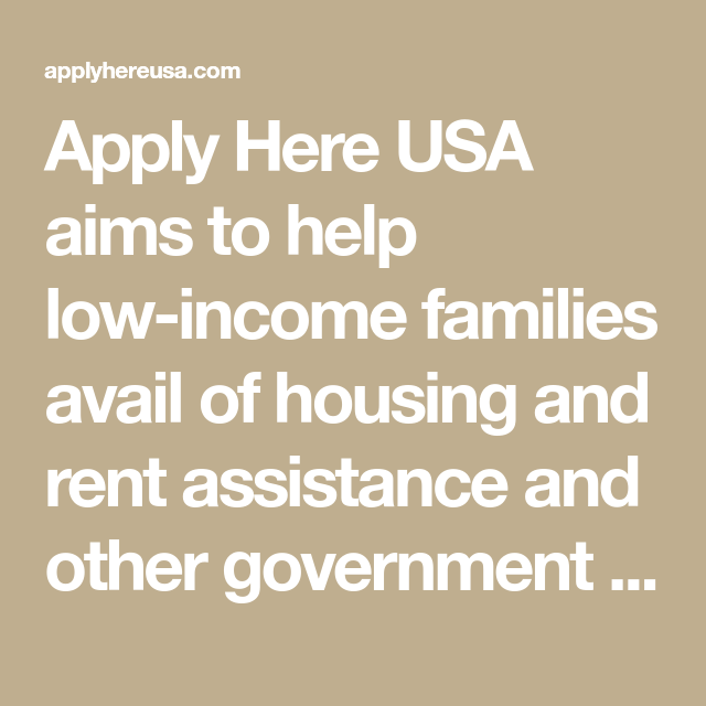 Apply Here Usa Aims To Help Low Income Families Avail Of Housing And Rent Assistance And Other Government A Benefit Program Financial Help Financial Assistance
