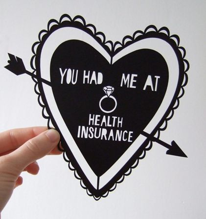 You had me at Health Insurance…